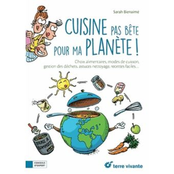 Sarah Jeux De Cuisine Beau Collection Cuisine Pas Bªte Pour Ma Plan¨te Broché Sarah Bienaimé Achat